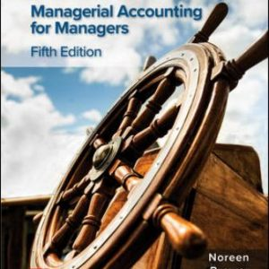 Solution Manual for Managerial Accounting for Managers 5th Edition Noreen