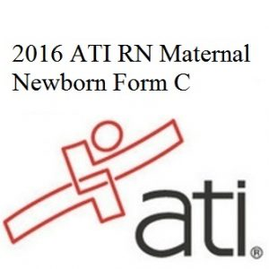 ATI RN Proctored Maternal Newborn Form C 2016