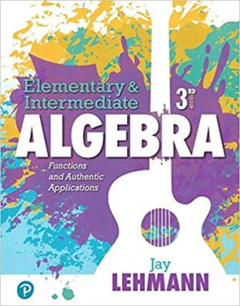 Solution Manual for Elementary & Intermediate Algebra Functions and Authentic Applications 3rd Edition Lehmann