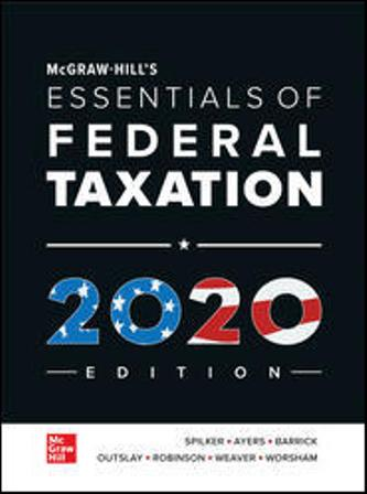 Solution Manual for McGraw-Hill's Essentials of Federal Taxation 2020 Edition 11th Edition Spilker