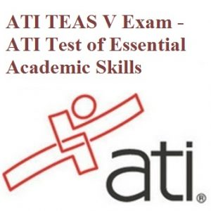 ATI TEAS V Exam – ATI Test of Essential Academic Skills