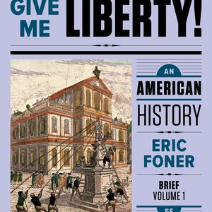 Solution Manual for Give Me Liberty! An American History Brief 5th Edition Volume One by Foner