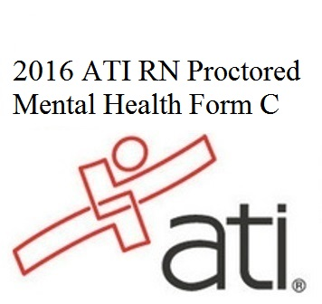 Test Bank for 2016 ATI RN Proctored Mental Health Form C
