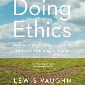 Test Bank for Doing Ethics: Moral Reasoning, Theory, and Contemporary Issues 5th Edition Vaughn
