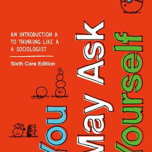 Test Bank for You May Ask Yourself: An Introduction to Thinking like a Sociologist (Core) 6th Edition by Conley