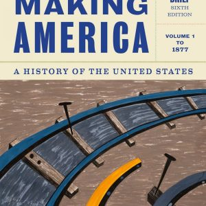 Test Bank for Making America: A History of the United States Volume 1: To 1877 6th Edition Berkin