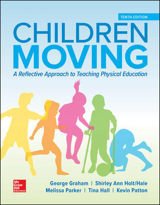 Solution Manual for Children Moving: A Reflective Approach to Teaching Physical Education 10th Edition By Graham Holt/Hale Parke