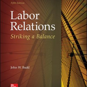 Solution Manual for Labor Relations: Striking a Balance 5th Edition Budd