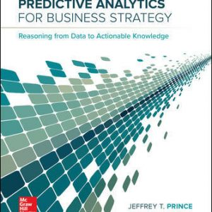 Solution Manual for Predictive Analytics for Business Strategy 1st Edition Prince
