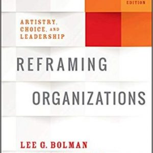 Test Bank for Reframing Organizations: Artistry Choice and Leadership 6th Edition Bolman