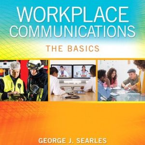 Test Bank for Workplace Communications: The Basics 7th Edition Searles