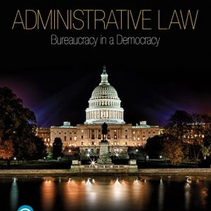 Solution Manual for Administrative Law: Bureaucracy in a Democracy, 7th Edition By Dr. Daniel